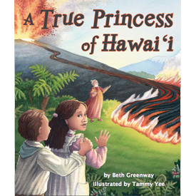 A True Princess of Hawaii, Written by Beth Greenway, Illustrated by Tammy Yee
